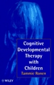 Cognitive Developmental Therapy with Children (0471970077) cover image