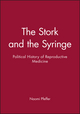 The Stork and the Syringe: Political History of Reproductive Medicine (0745611877) cover image