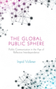 The Global Public Sphere: Public Communication in the Age of Reflective Interdependence (0745639577) cover image