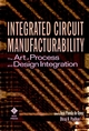 Integrated Circuit Manufacturability: The Art of Process and Design Integration (0780334477) cover image