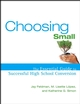 Choosing Small: The Essential Guide to Successful High School Conversion (0787980277) cover image