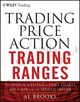 Trading Price Action Trading Ranges: Technical Analysis of Price Charts Bar by Bar for the Serious Trader (1118066677) cover image