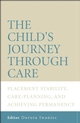 The Child's Journey Through Care: Placement Stability, Care Planning, and Achieving Permanency (0470011378) cover image