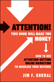 Attention! This Book Will Make You Money: How to Use Attention-Getting Online Marketing to Increase Your Revenue (0470599278) cover image