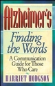 Alzheimers - Finding the Words: A Communication Guide for Those Who Care (0471346578) cover image