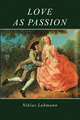 Love as Passion: The Codification of Intimacy (0745600778) cover image