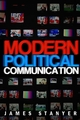 Modern Political Communications: Mediated Politics In Uncertain Terms (0745627978) cover image