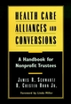 Health Care Alliances and Conversions: A Handbook for Nonprofit Trustees (0787941778) cover image