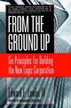 From The Ground Up: Six Principles for Building the New Logic Corporation (0787951978) cover image