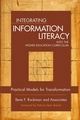 Integrating Information Literacy into the Higher Education Curriculum: Practical Models for Transformation