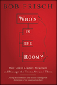 Who's in the Room?: How Great Leaders Structure and Manage the Teams Around Them (1118067878) cover image