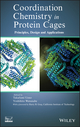 Coordination Chemistry in Protein Cages: Principles, Design, and Applications (1118078578) cover image