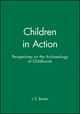 Children in Action: Perspectives on the Archaeology of Childhoods (1118357078) cover image