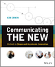 Communicating The New: Methods to Shape and Accelerate Innovation (1118394178) cover image