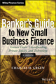 Banker's Guide to New Small Business Finance: Venture Deals, Crowdfunding, Private Equity, and Technology, + Website (1118837878) cover image