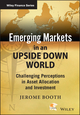 Emerging Markets in an Upside Down World: Challenging Perceptions in Asset Allocation and Investment (1118879678) cover image