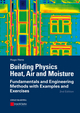 Building Physics - Heat, Air and Moisture: Fundamentals and Engineering Methods with Examplesand Exercises, 2nd Edition (3433030278) cover image
