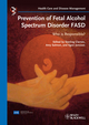 Prevention of Fetal Alcohol Spectrum Disorder FASD: Who is responsible? (3527329978) cover image