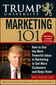 Trump University Marketing 101: How to Use the Most Powerful Ideas in Marketing to Get More Customers, 2nd Edition (0470453079) cover image