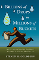 Billions of Drops in Millions of Buckets: Why Philanthropy Doesn't Advance Social Progress (0470454679) cover image