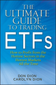 The Ultimate Guide to Trading ETFs: How To Profit from the Hottest Sectors in the Hottest Markets All the Time (0470604379) cover image