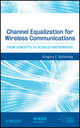 Channel Equalization for Wireless Communications: From Concepts to Detailed Mathematics (0470874279) cover image