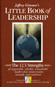 The Little Book of Leadership: The 12.5 Strengths of Responsible, Reliable, Remarkable Leaders That Create Results, Rewards, and Resilience (0470944579) cover image