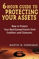 6 Hour Guide to Protecting Your Assets: How to Protect Your Hard Earned Assets From Creditors and Claimants (0471430579) cover image