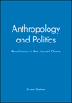 Anthropology and Politics: Revolutions in the Sacred Grove (0631199179) cover image