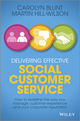 Delivering Effective Social Customer Service: How to Redefine the Way You Manage Customer Experience and Your Corporate Reputation (1118662679) cover image