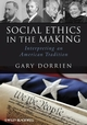 Social Ethics in the Making: Interpreting an American Tradition (1405186879) cover image