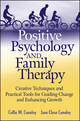 Positive Psychology and Family Therapy: Creative Techniques and Practical Tools for Guiding Change and Enhancing Growth (047026277X) cover image