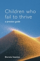 Children who Fail to Thrive: A Practice Guide (047087077X) cover image