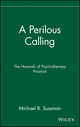 A Perilous Calling: The Hazards of Psychotherapy Practice (047105657X) cover image