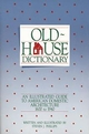 Old-House Dictionary: An Illustrated Guide to American Domestic Architecture (1600-1940) (047114407X) cover image