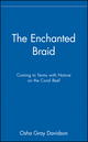 The Enchanted Braid: Coming to Terms with Nature on the Coral Reef (047117727X) cover image