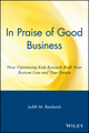 In Praise of Good Business: How Optimizing Risk Rewards Both Your Bottom Line and Your People (047125407X) cover image