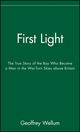 First Light: The True Story of the Boy Who Became a Man in the War-Torn Skies above Britain  (047142627X) cover image