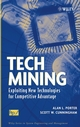 Tech Mining: Exploiting New Technologies for Competitive Advantage (047147567X) cover image