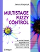Multistage Fuzzy Control: A Model-Based Approach to Fuzzy Control and Decision Making (047196347X) cover image