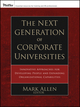 The Next Generation of Corporate Universities: Innovative Approaches for Developing People and Expanding Organizational Capabilities (111871847X) cover image