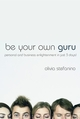 Be Your Own Guru: Personal and Business Enlightenment in Just 3 Days! (184112737X) cover image