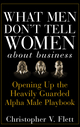 What Men Don't Tell Women About Business: Opening Up the Heavily Guarded Alpha Male Playbook (0470145080) cover image