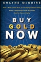 Buy Gold Now: How a Real Estate Bust, our Bulging National Debt, and the Languishing Dollar Will Push Gold to Record Highs