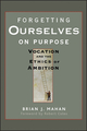 Forgetting Ourselves on Purpose: Vocation and the Ethics of Ambition (0470621680) cover image