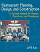 Restaurant Planning, Design, and Construction: A Survival Manual for Owners, Operators, and Developers (0471136980) cover image
