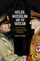 Hitler, Mussolini and the Vatican: Pope Pius XI and the Speech That was Never Made (0745644880) cover image