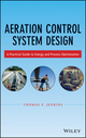 Aeration Control System Design: A Practical Guide to Energy and Process Optimization (1118389980) cover image