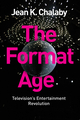 The Format Age: Television's Entertainment Revolution (1509502580) cover image