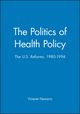 The Politics of Health Policy: The U.S. Reforms, 1980 - 1994 (1557863180) cover image